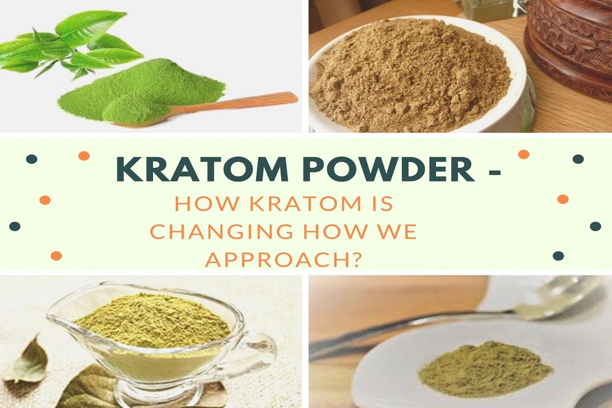 Kratom Powder How Kratom Is Changing How We Approach_