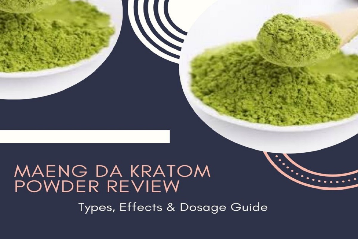 Maeng Da Kratom Powder Review Types, Effects & Dosage Guide