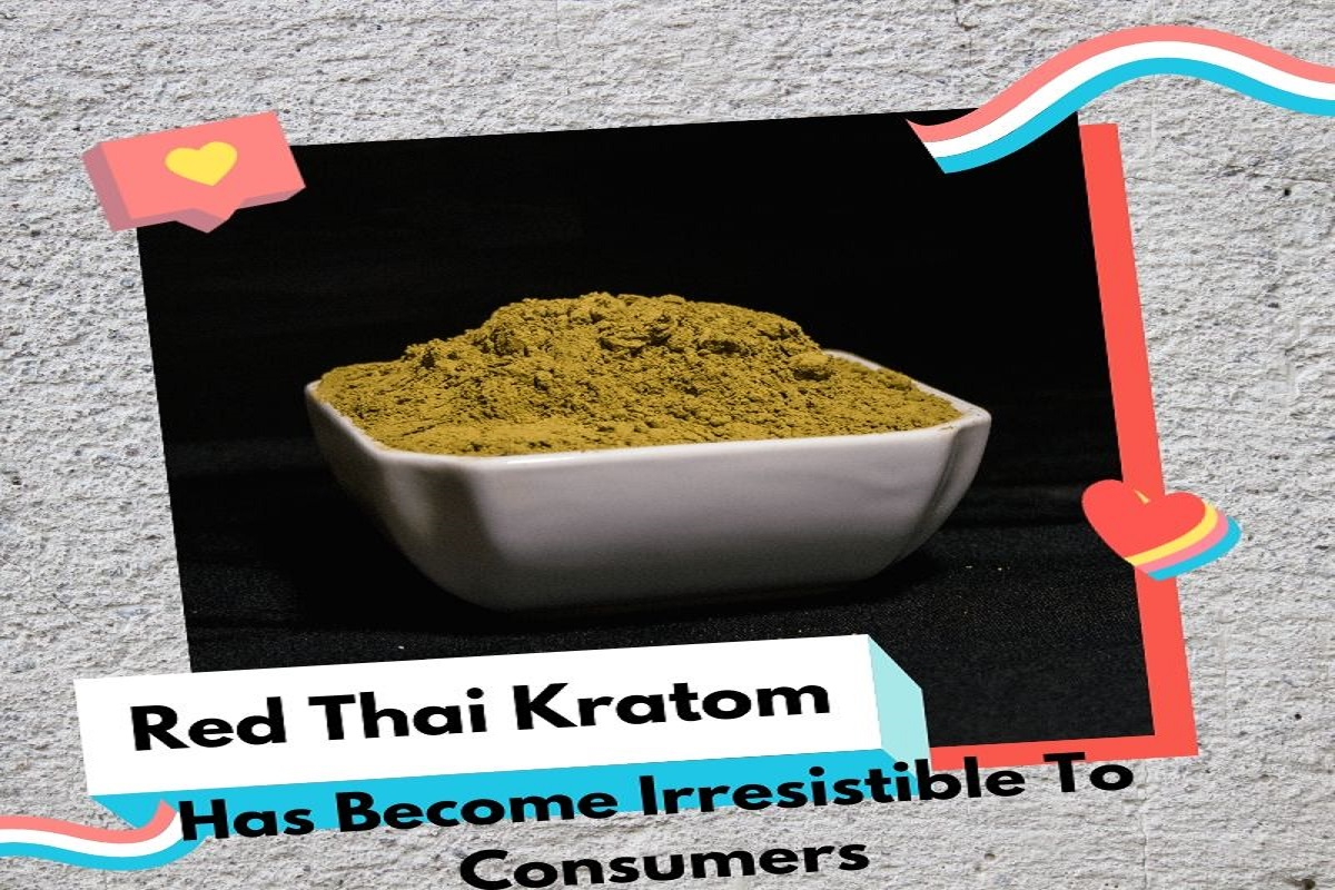 Red Thai Kratom Has Become Irresistible To Consumers