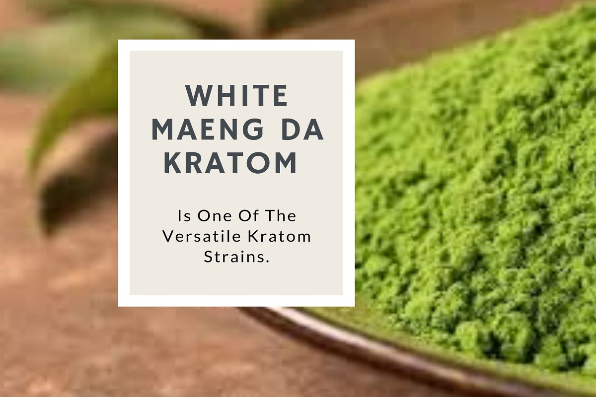 White Maeng Da Kratom Is One Of The Versatile Kratom Strains.